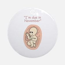 I'm due in November Ornament (Round)