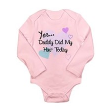 Yes...Daddy Did My Hair Today Long Sleeve Infant B