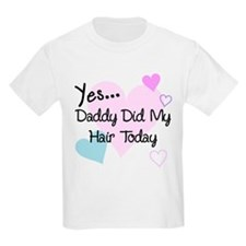 Yes...Daddy Did My Hair Today T-Shirt