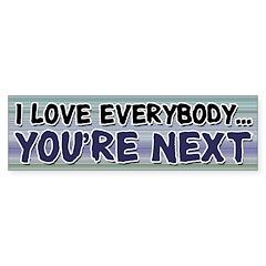 I Love Everybody Bumper Bumper Sticker