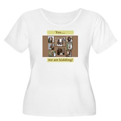 Yes, We Are Kidding T-Shirt
