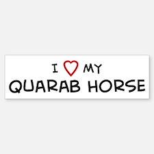 I Love Quarab Horse Bumper Bumper Bumper Sticker