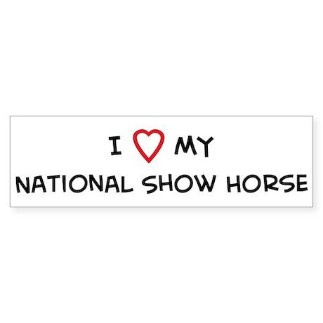 I Love National Show Horse Bumper Sticker