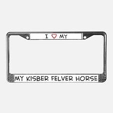 I Love Kisber Felver Horse License Plate Frame