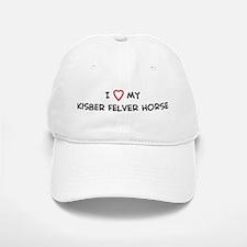 I Love Kisber Felver Horse Baseball Baseball Cap