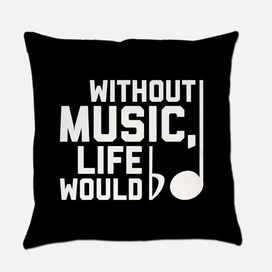 Without Music Life Would Be Flat Everyday Pillow