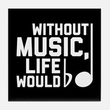 Without Music Life Would Be Flat Tile Coaster