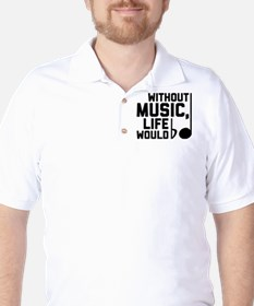 Without Music Life Would Be Flat Golf Shirt