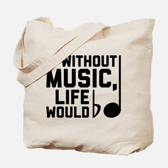 Without Music Life Would Be Flat Tote Bag