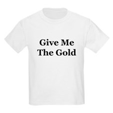 Give Me The Gold T-Shirt