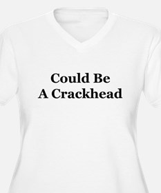 Could Be A Crackhead T-Shirt