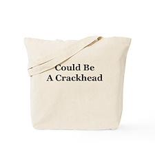 Could Be A Crackhead Tote Bag