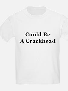 Could Be A Crackhead T-Shirt