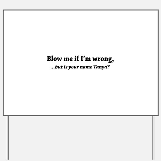 Blow Me If I'M Wrong Yard Sign