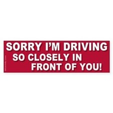 Sorry Tailgater (Bumper Sticker)