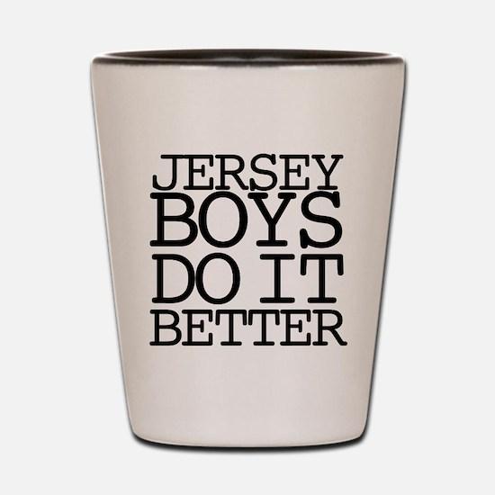 Jersey Boys Do It Better Shot Glass