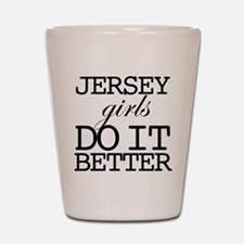 Jersey Girls Do It Better Shot Glass