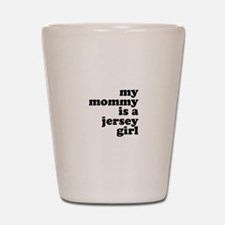 My Mommy is a Jersey Girl Shot Glass