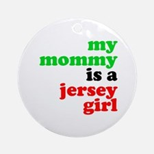 My Mommy is a Jersey Girl Ornament (Round)