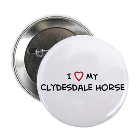 I Love Clydesdale Horse Button