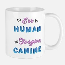 Err Human, Forgive Canine Mug