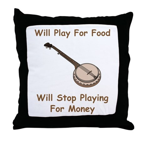 Banjo Stop Playing For Money Throw Pillow