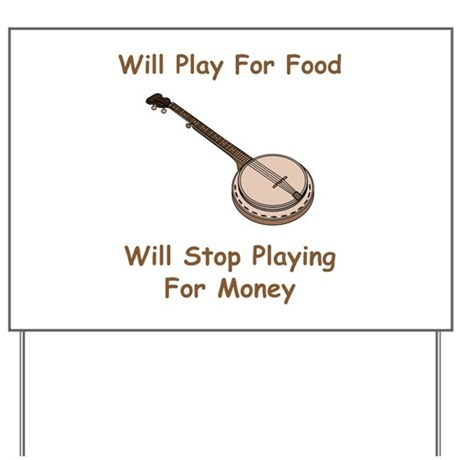 Banjo Stop Playing For Money Yard Sign