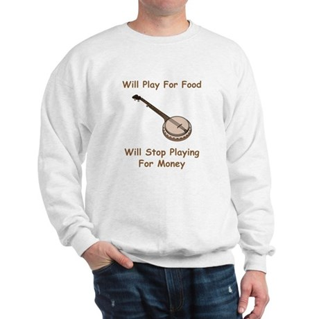 Banjo Stop Playing For Money Sweatshirt