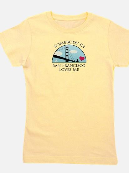 Somebody in San Francisco Loves Me T-Shirt