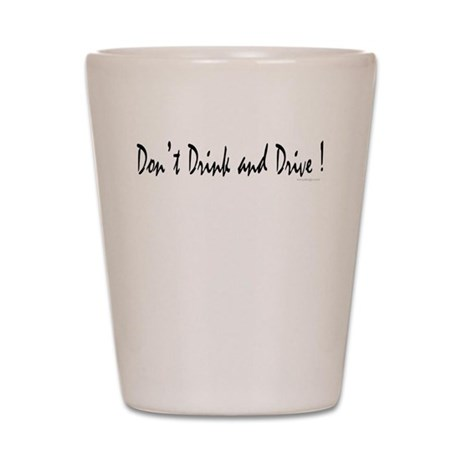 Don't drink and drive! Shot Glass