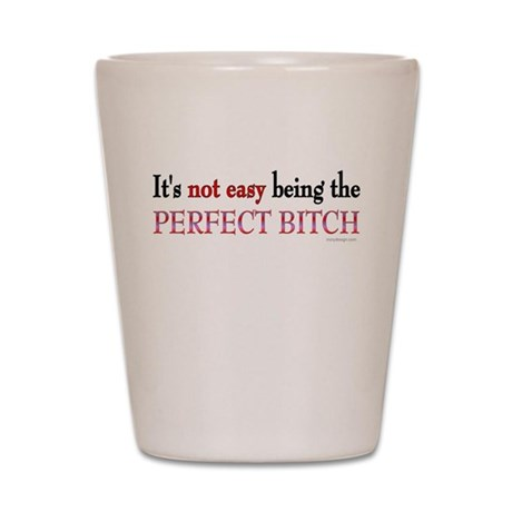It's not easy being the... Shot Glass