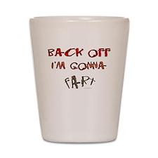 Back off I'm gonna fart! Shot Glass