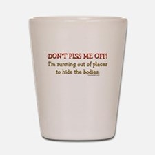 Don't Piss Me Off! Shot Glass