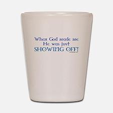 When God Made Me.. Shot Glass