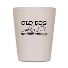 Old Dog No New Tricks Shot Glass