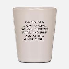 I'm so Old Shot Glass