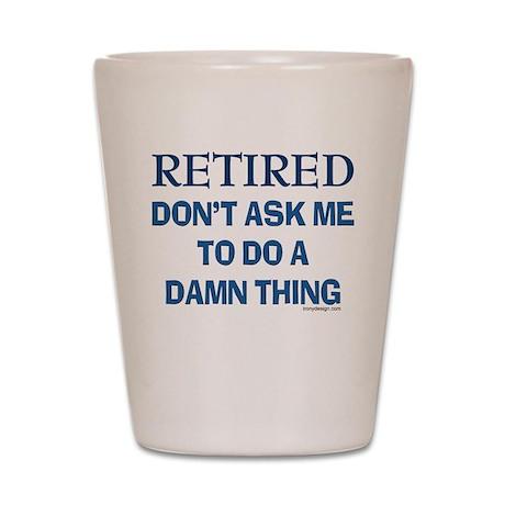 Retired Humor Shot Glass