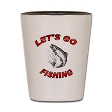Lets Go fishing Shot Glass