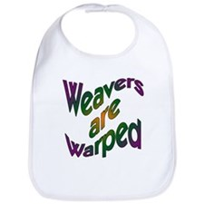 Weavers are Warped Bib