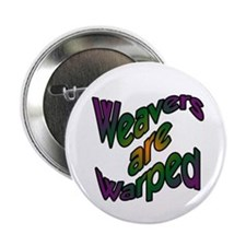 Weavers are Warped Button