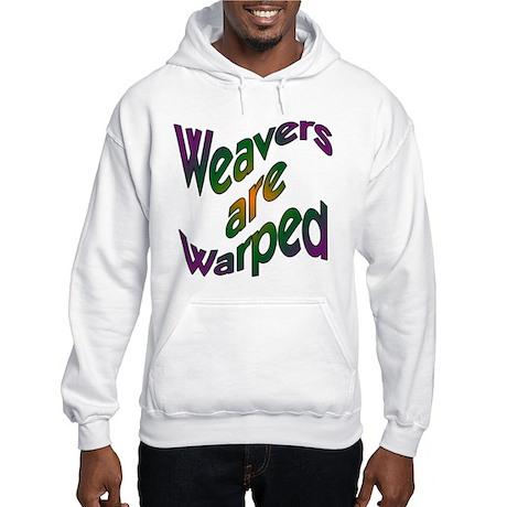 Weavers are Warped Hooded Sweatshirt
