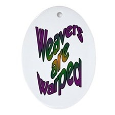 Weavers are Warped Oval Ornament