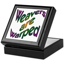 Weavers are Warped Keepsake Box
