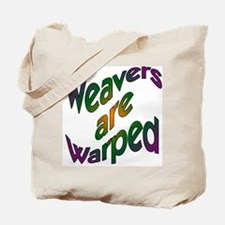 Weavers are Warped Tote Bag