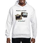 Need A Couple of Bucks Hooded Sweatshirt