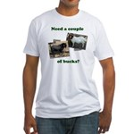 Need A Couple of Bucks Fitted T-Shirt