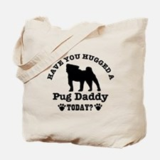Hugged a Pug daddy Today Tote Bag