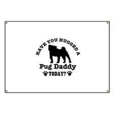 Hugged a Pug daddy Today Banner