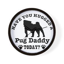 Hugged a Pug daddy Today Wall Clock