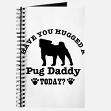 Hugged a Pug daddy Today Journal